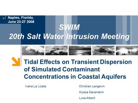 Naples, Florida, June 23-27 2008 Tidal Effects on Transient Dispersion of Simulated Contaminant Concentrations in Coastal Aquifers Ivana La Licata Christian.