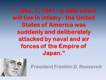 an analysis of a date that will live in infamy by president franklin delano roosevelt 1941- a date which will live in infamy- the united  of franklin delano roosevelt's famous  rhetorical analysis of president roosevelt's.