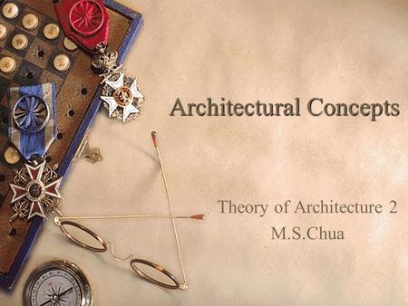 Architectural Concepts Theory of Architecture 2 M.S.Chua.