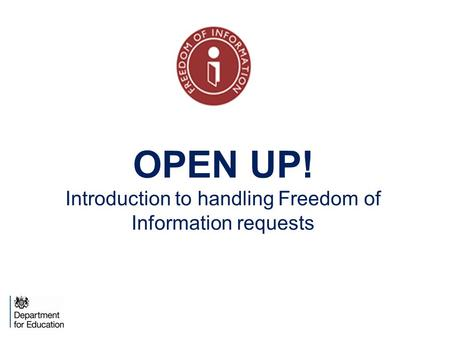 OPEN UP! Introduction to handling Freedom of Information requests.