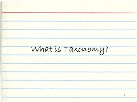 1 What is Taxonomy?. 2 the science of naming and classifying organisms.