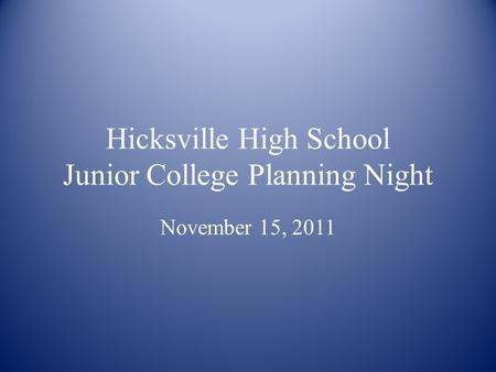 Hicksville High School Junior College Planning Night November 15, 2011.