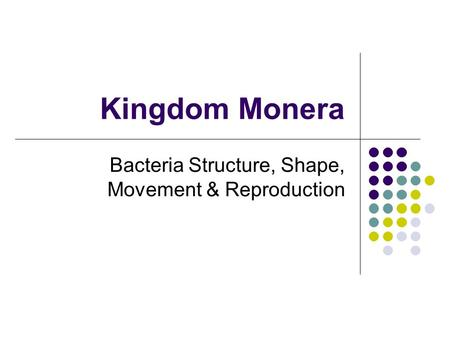Kingdom Monera Bacteria Structure, Shape, Movement & Reproduction.
