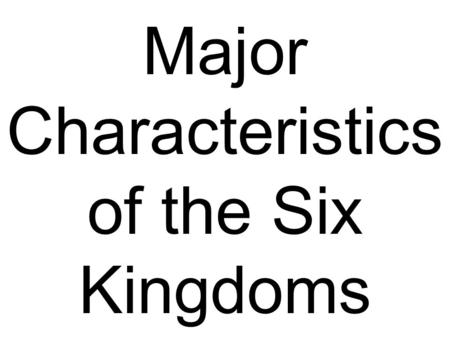 Major Characteristics of the Six Kingdoms. Six Kingdoms Archaebacteria Eubacteria Protista Fungi Plantae Animalia.