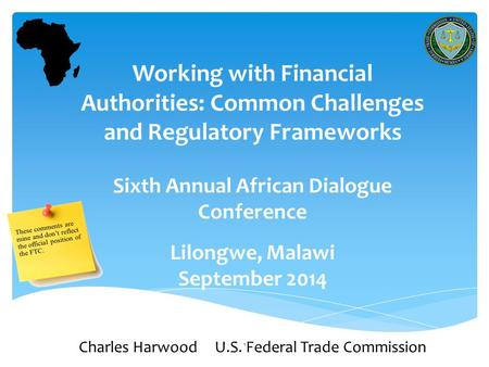 1 Working with Financial Authorities: Common Challenges and Regulatory Frameworks Sixth Annual African Dialogue Conference Lilongwe, Malawi September 2014.