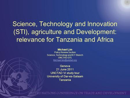 Science, Technology and Innovation (STI), agriculture and Development: relevance for Tanzania and Africa Michael Lim Policy Review Section Science, Technology.