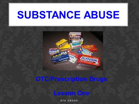 1 8TH GRADE SUBSTANCE ABUSE OTC/Prescription Drugs Lesson One.