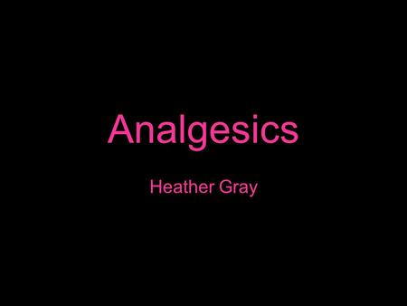 Analgesics Heather Gray. Analgesic: A drug or medicine given to reduce pain without resulting in loss of consciousness. Analgesics are sometimes referred.