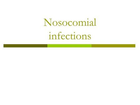 Nosocomial infections. Definition Nosocomial or hospital infection  is an infection contracted in a health institution.  was not present at the patient's.