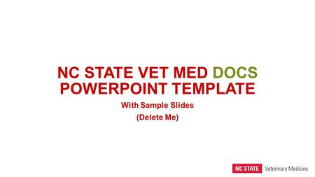 1 NC STATE VET MED DOCS POWERPOINT TEMPLATE With Sample Slides (Delete Me)