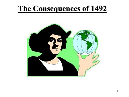1 The Consequences of 1492. 2 Demographic RevolutionDemographic Revolution Culture Interchange Political TransformationsPolitical Transformations Economic.