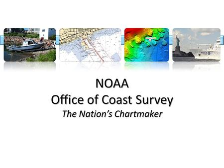 NOAA Office of Coast Survey The Nation's Chartmaker