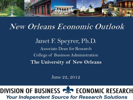 Janet F. Speyrer, Ph.D. Associate Dean for Research College of Business Administration The University of New Orleans June 22, 2012.