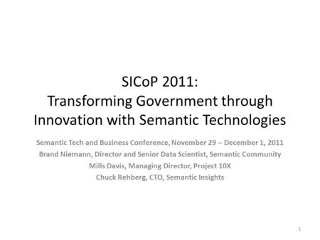 SICoP 2011: Transforming Government through Innovation with Semantic Technologies Semantic Tech and Business Conference, November 29 – December 1, 2011.