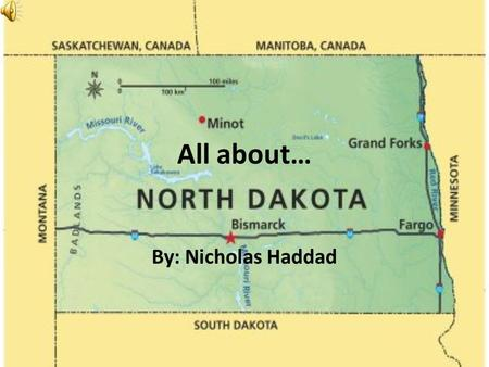 All about… By: Nicholas Haddad Geography North Dakota is a lowland, rocky state. The highest point in North Dakota is White Butte at 3, 506 ft. in the.