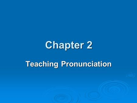 Chapter 2 Chapter 2 Teaching Pronunciation. I why teach pronunciation? 1. Inaccurate production of a phoneme or inaccurate use of suprasegmental elements.