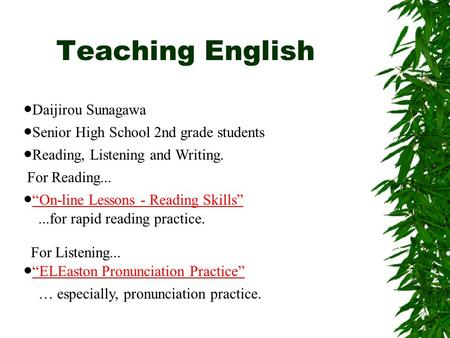 "Teaching English ● Daijirou Sunagawa ● Senior High School 2nd grade students ● Reading, Listening and Writing. ● ""On-line Lessons - Reading Skills"" ""On-line."