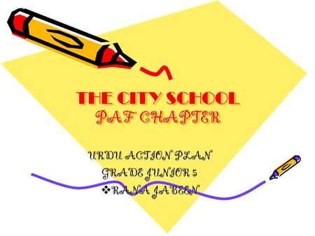 THE CITY SCHOOL PAF CHAPTER URDU ACTION PLAN GRADE JUNIOR 5  RANA JABEEN.