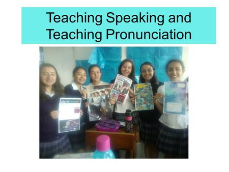 Teaching Speaking and Teaching Pronunciation. Teaching Pronunciation: Pronunciation involves far more than individual sounds. Word stress, sentence stress,