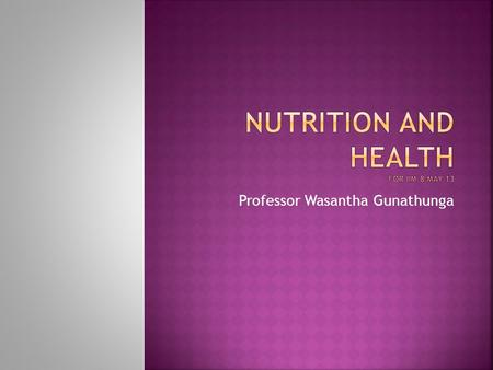Professor Wasantha Gunathunga.  Importance of nutrition  Diet of an adult  Infant feeding  Feeding of young child  Nutrition during pregnancy  Nutrition.