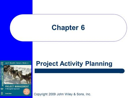 Copyright 2009 John Wiley & Sons, Inc. Chapter 6 Project Activity Planning.