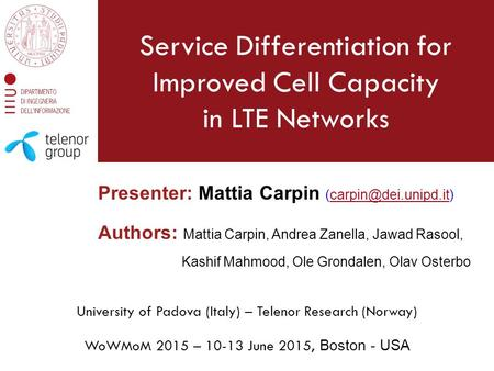 Service Differentiation for Improved Cell Capacity in LTE Networks WoWMoM 2015 – 10-13 June 2015, Boston - USA Presenter: Mattia Carpin