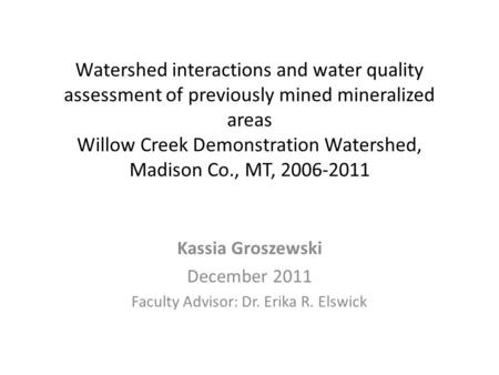 Watershed interactions and water quality assessment of previously mined mineralized areas Willow Creek Demonstration Watershed, Madison Co., MT, 2006-2011.
