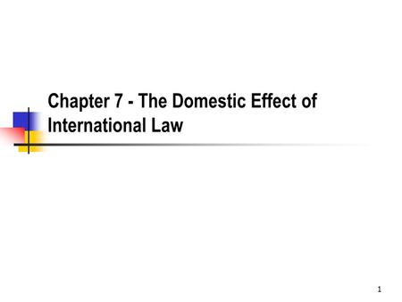1 Chapter 7 - The Domestic Effect of International Law.