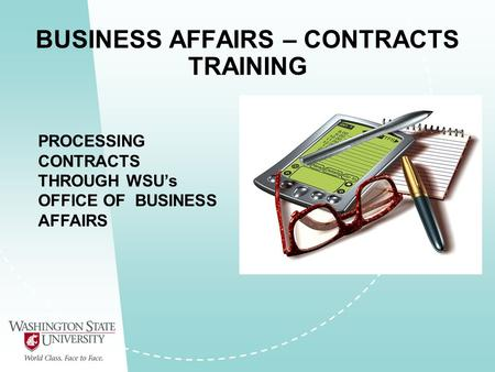 BUSINESS AFFAIRS – CONTRACTS TRAINING PROCESSING CONTRACTS THROUGH WSU's OFFICE OF BUSINESS AFFAIRS.