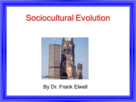 Sociocultural Evolution By Dr. Frank Elwell. Sociocultural Evolution Sociocultural materialism is an avowedly evolutionary perspective.