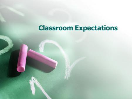Classroom Expectations. Classroom Behaviors Cooperate and form friendships with your classmates.  Have compassion and generosity by putting others before.