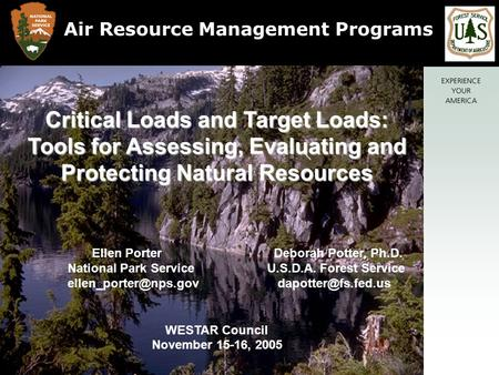 Critical Loads and Target Loads: Tools for Assessing, Evaluating and Protecting Natural Resources Ellen Porter Deborah Potter, Ph.D. National Park Service.