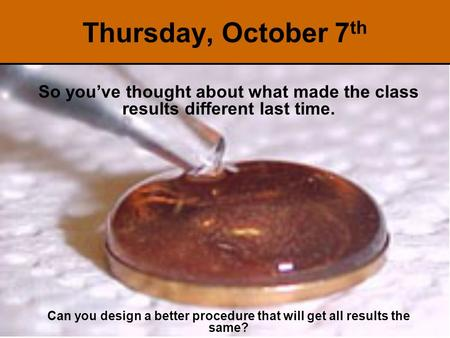 So you've thought about what made the class results different last time. Can you design a better procedure that will get all results the same? Thursday,
