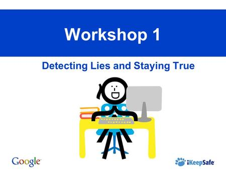 Detecting Lies and Staying True Workshop 1. Lesson 1: Detecting Lies You will learn: Just because it's online doesn't mean its true. Guidelines of what.