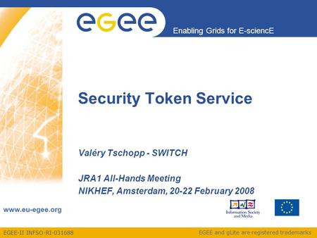 EGEE-II INFSO-RI-031688 Enabling Grids for E-sciencE www.eu-egee.org EGEE and gLite are registered trademarks Security Token Service Valéry Tschopp - SWITCH.
