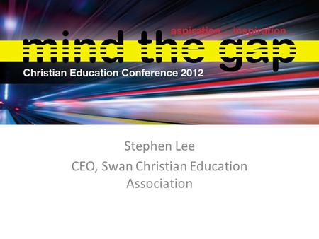 Stephen Lee CEO, Swan Christian Education Association.