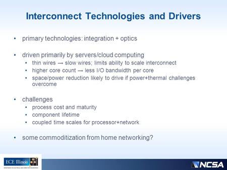Interconnect Technologies and Drivers primary technologies: integration + optics driven primarily by servers/cloud computing thin wires → slow wires; limits.
