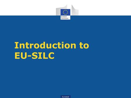 Eurostat Introduction to EU-SILC. Eurostat AGENDA 1.Scope of the instrument 2.Organization of the data 3.Main statistical concepts 4.Information sources.