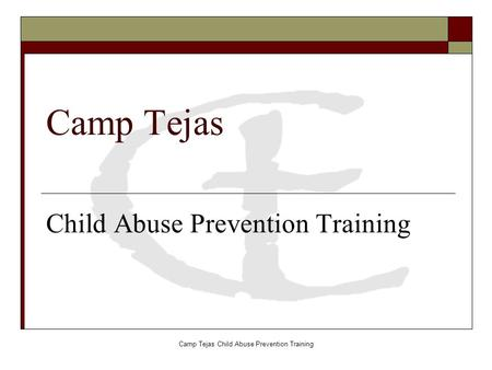 Camp Tejas Child Abuse Prevention Training Camp Tejas Child Abuse Prevention Training.