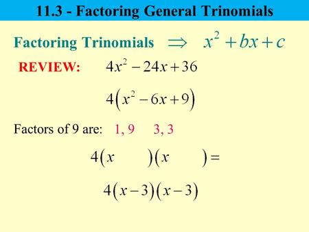 11.3 - Factoring General Trinomials Factoring Trinomials Factors of 9 are: REVIEW: 1, 93, 3.