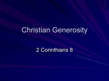 Christian Generosity 2 Corinthians 8. Background: 1 Cor. 16:1-4 Now concerning the collection for the saints, as I directed churches of Galatia, so do.