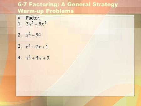 6-7 Factoring: A General Strategy Warm-up Problems Factor. 1. 2. 3. 4.