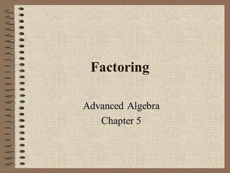 Factoring Advanced Algebra Chapter 5. Factoring & Roots  Factors  numbers, variables, monomials, or polynomials multiplied to obtain a product.  Prime.