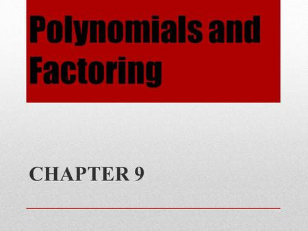 Polynomials and Factoring CHAPTER 9. Introduction This chapter presents a number of skills necessary prerequisites to solving equations. These skills.