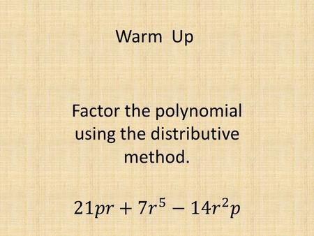 Warm Up. Factor By Grouping Goal We know how to write a general quadratic in vertex form (complete the square), but now we want to write a general quadratic.
