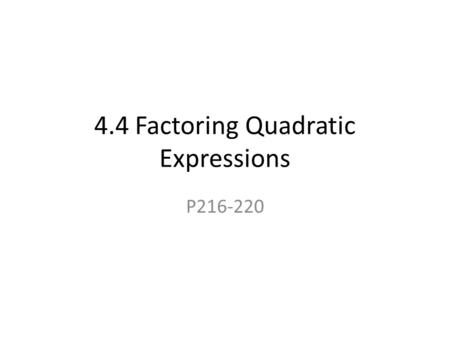 4.4 Factoring Quadratic Expressions P216-220. Factoring : Writing an expression as a product of its factors. Greatest common factor (GCF): Common factor.