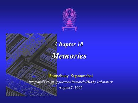 Chapter 10 Memories Boonchuay Supmonchai Integrated Design Application Research (IDAR) Laboratory August 7, 2005.