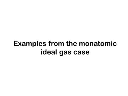 Examples from the monatomic ideal gas case. In problem 3.2 you showed that example 1 1.