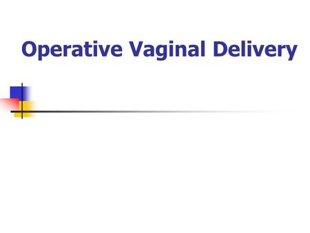 Operative Vaginal Delivery. Normal Birth Mechanism.