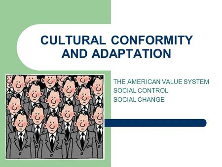 CULTURAL CONFORMITY AND ADAPTATION